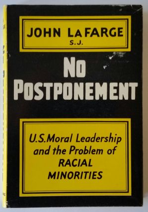 No Postponement; U. S. Moral Leadership and the Problem of Racial Minorities. John LaFarge