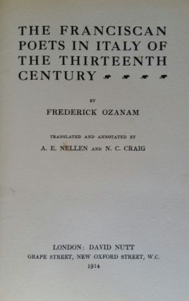 The Franciscan Poets in Italy of the Thirteenth Century; Translated and Annotated by A. E. Nellen and N. C. Craig