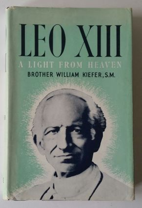 Leo XIII; A Light from Heaven. William Kiefer