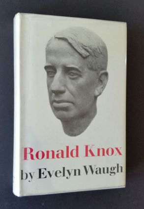The Life of the Right Reverend Ronald Knox; Fellow of Trinity College, Oxford and Pronotary Apostolic to His Holiness Pope Pius XII. Evelyn Waugh.