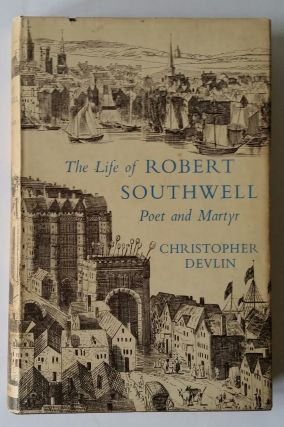 The Life of Robert Southwell; Poet and Martyr. Christopher Devlin