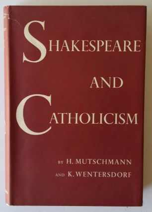 Shakespeare and Catholicism. Heinrich Mutschmann, Karl Wentersdorf