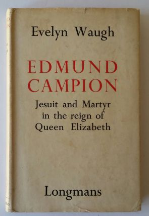 Edmund Campion; Jesuit and Martyr in the Reign of Queen Elizabeth