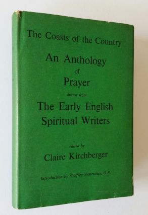 The Coasts of the Country; An Anthology of Prayer drawn from The Early English Spiritual Writers. Clare Kirchberger.