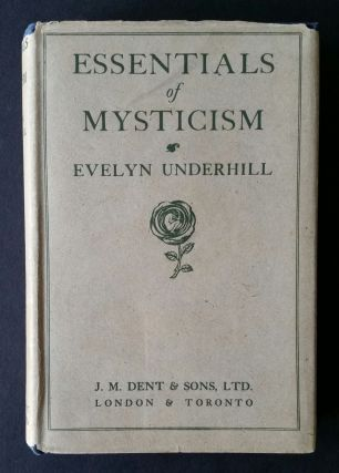 The Essentials of Mysticism and other Essays. Evelyn Underhill