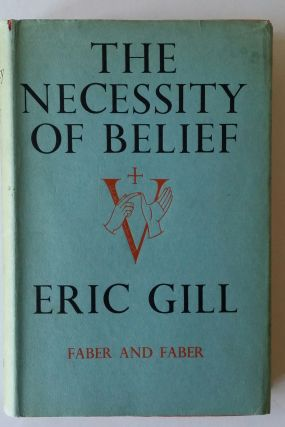The Necessity of Belief; an enquiry into the nature of human certainty, the causes of scepticism and the grounds of morality, and a justification of the doctrine that the end of the beginning
