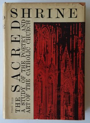 The Sacred Shrine; A Study of the Poetry and Art of the Catholic Church. Yrjö Hirn.