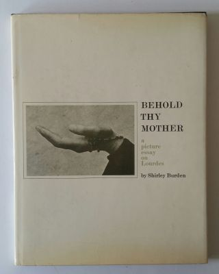 Behold Thy Mother; A Picture Essay on Lourdes. Shirley Burden.