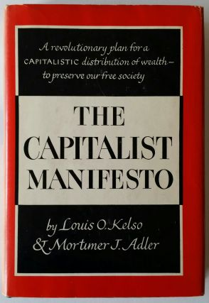 The Capitalist Manifesto. Louis O. Kelso, Mortimer J. Adler