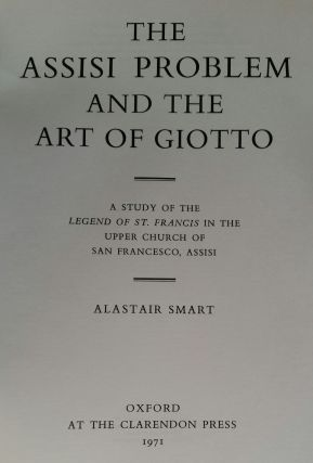 The Assisi Problem and the Art of Giotto; A Study of the Legend of St. Francis in the Upper...
