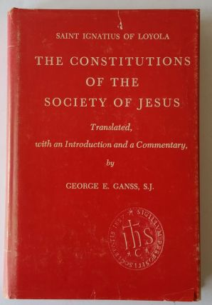 The Constitutions of the Society of Jesus; Translated, with an Introduction and a Commentary by George E. Ganss, S. J. Ignatius of Loyola.