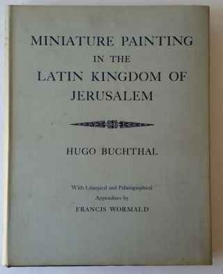 Miniature Painting in the Latin Kingdom of Jerusalem. Hugo Buchtal.