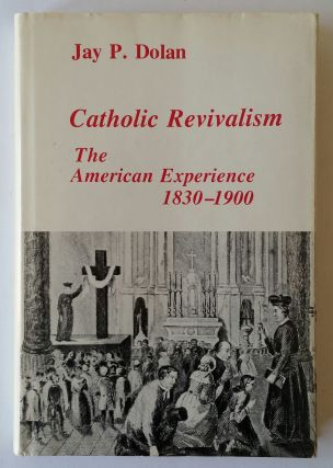 Catholic Revivalism; The American Experience 1830-1900. Jay P. Dolan