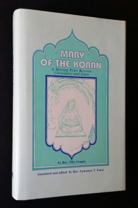 Mary of the Koran; A Meeting Point between Christianity and Islam