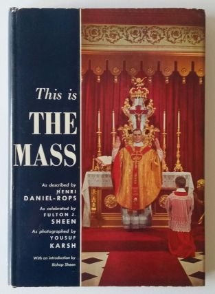 This is the Mass. Sheen, Fulton Sheen Daniel-Rops, Yousuf Karsh