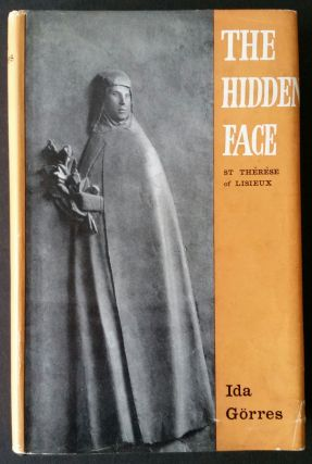 The Hidden Face; A Study of St.Thèrése of Lisieux. Ida Friederike Görres