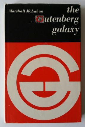 Gutenberg Galaxy; The Making of Typographic Man. Marshall McLuhan