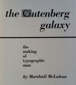 Gutenberg Galaxy; The Making of Typographic Man