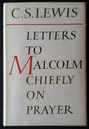 Letters to Malcolm: Chiefly on Prayer. C. S. Lewis.