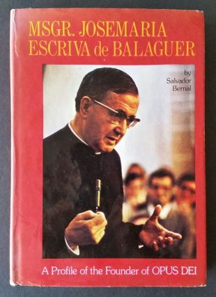 Msgr. Josemaria Escriva de Balaguer; A Profile of the Founder of Opus Dei. Salvador Bernal