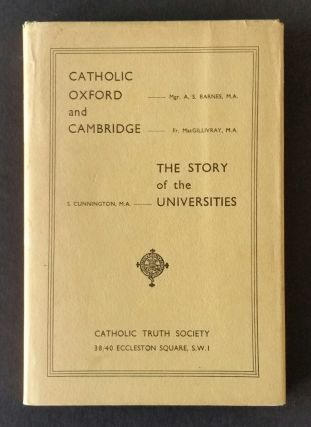 Catholic Oxford and Cambridge; The Story of the Universities. A. S. Barnes, Susan, Cunnington, G....