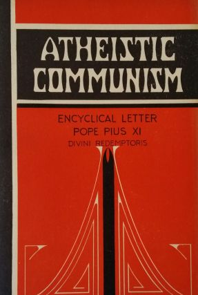 Atheistic Communism; Encyclical Letter of Pope Pius XI