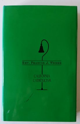 California Catholicism; A Holy Year Tribute. Francis J. Weber.