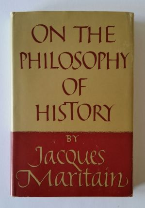 On the Philosophy of History; Edited by Joseph W. Evans. Jacques Maritain.