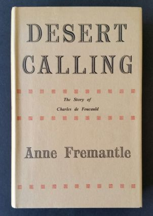 Desert Calling; The Story of Charles de Foucauld. Foucauld, Anne Fremantle