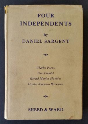 Four Independents; Charles Péguy, Paul Claudel, Gerard Manley Hopkins, Orestes Augustus Brownson. Daniel Sargent.