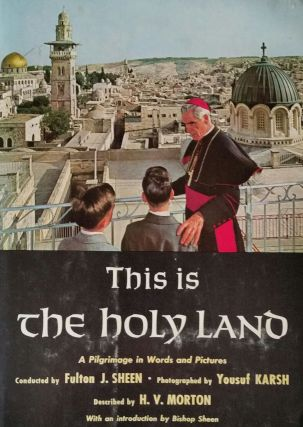 This is the Holy Land; A Pilgrimage in Words and Pictures