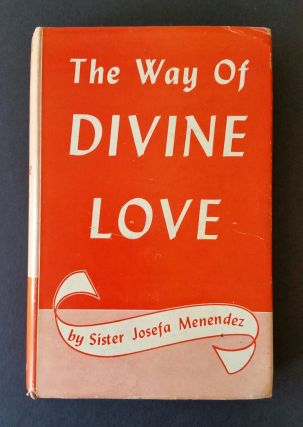 The Way of Divine Love; The Message of the Sacred Heart to the World. Josefa Menendez.