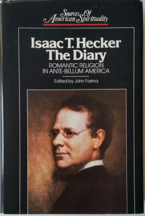 Isaac T. Hecker: The Diary; Romantic Religion in Antebellum America. John Farina