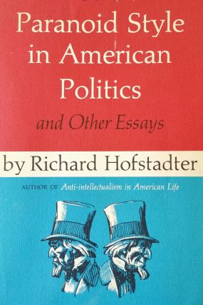 The Paranoid Style in American Politics; And Other Essays. Richard Hofstadter