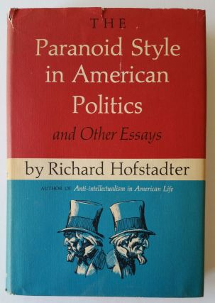 The Paranoid Style in American Politics; And Other Essays