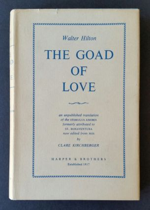 The Goad of Love; An Unpublished Translation of the Stimulus Amoris. Walter Hilton