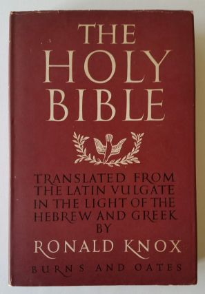 The Holy Bible; A Translation from the Latin Vulgate in the Light of the Hebrew and Greek Originals. Bible, Ronald Knox.