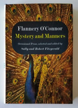 Mystery and Manners; Occasional Prose, selected and edited by Sally and Robert Fitzgerald....
