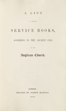 A List of Printed Service Books; According to the Ancient Uses of the Anglican Church