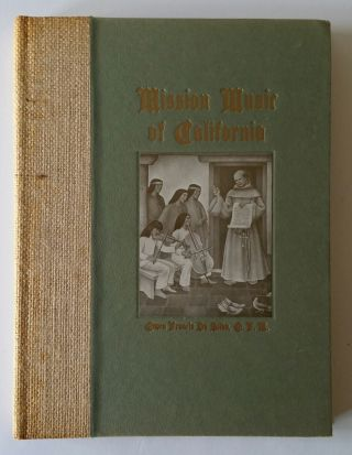 Mission Music of California; A Collection of Old California Mission Hymns and Masses. Music, Owen...