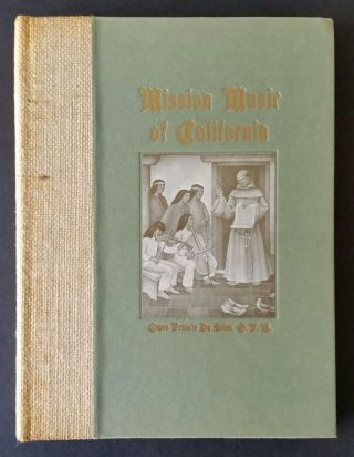 Mission Music of California; A Collection of Old California Mission Hymns and Masses