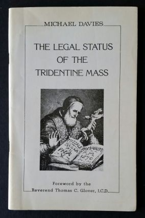 The Legal Status of the Tridentine Mass. Liturgy, Michael Davies