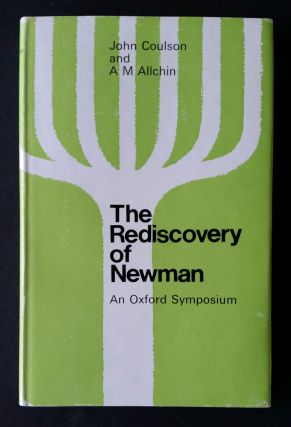 The Rediscovery of Newman; An Oxford Symposium. Newman, John Coulson, A. M. Allchin.