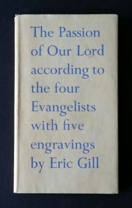 The Passion of Our Lord Jesus Christ; According to the Four Evangelists. Gospels, Eric Gill