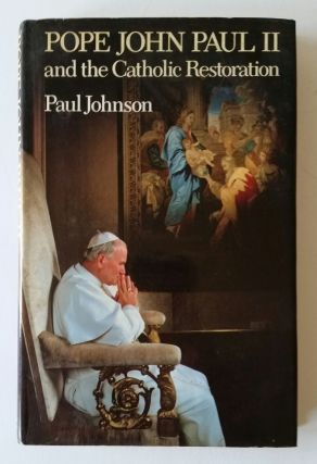 Pope John Paul II and the Catholic Restoration. Paul Johnson