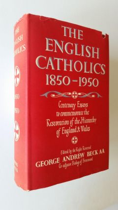 The English Catholics 1850 - 1950; Essays to commemorate the centenary of the Restoration of the Hierarchy of England and Wales