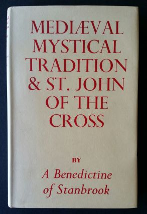 Medieval Mystical Tradition and Saint John of the Cross. A Benedictine of Stanbrook
