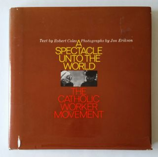 A Spectacle unto the World; The Catholic Worker Movement. Dorothy Day, Robert Coles, Jon Erikson