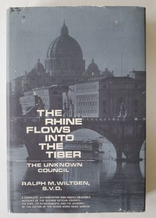 The Rhine Flows into the Tiber; The Unknown Council. Ralph M. Wiltgen.