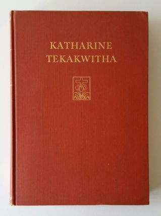 Katharine Tekakwitha; The Lily of the Mohawks
